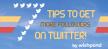 7 tips voor meer volgers op Twitter
