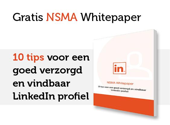 NSMA Whitepaper: 10 tips voor een goed verzorgd en vindbaar LinkedIn profiel